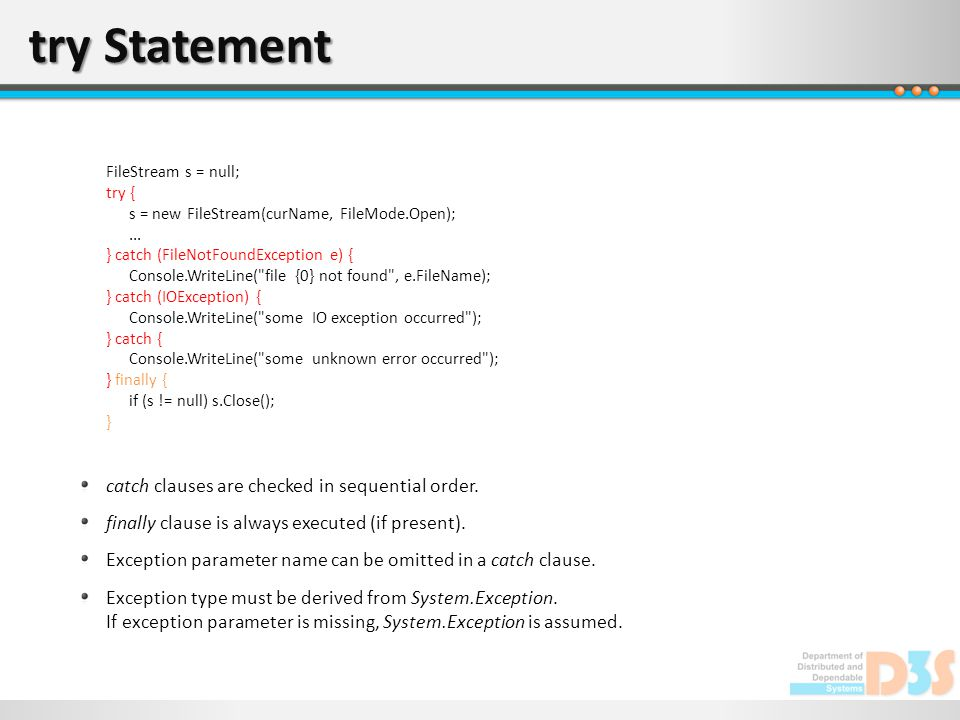 try Statement FileStream s = null; try { s = new FileStream(curName, FileMode.Open);...