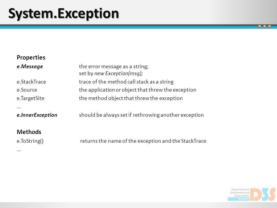 System.Exception Properties e.Messagethe error message as a string; set by new Exception(msg); e.StackTracetrace of the method call stack as a string e.Sourcethe application or object that threw the exception e.TargetSitethe method object that threw the exception...