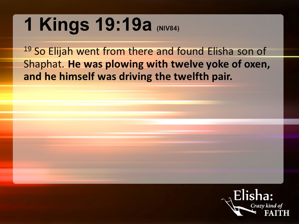 1 Kings 19:19b-21a (NIV84) Elijah went up to him and threw his cloak around him.