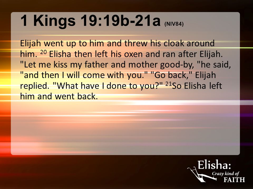 1 Kings 19:19b-21a (NIV84) Elijah went up to him and threw his cloak around him.
