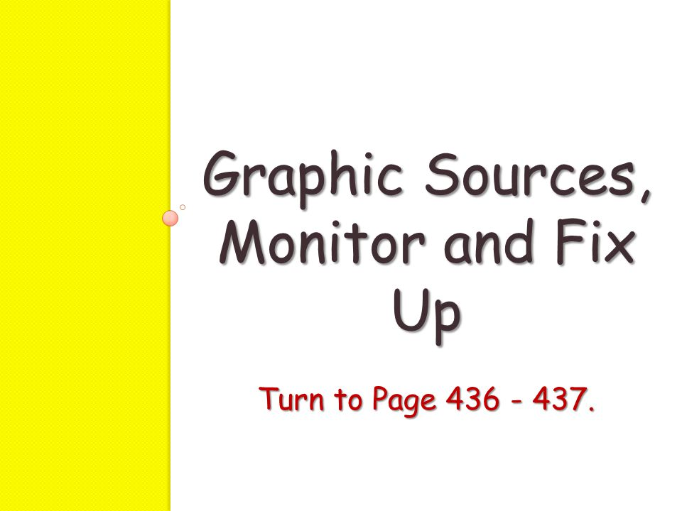 Graphic Sources, Monitor and Fix Up Turn to Page 436 - 437.