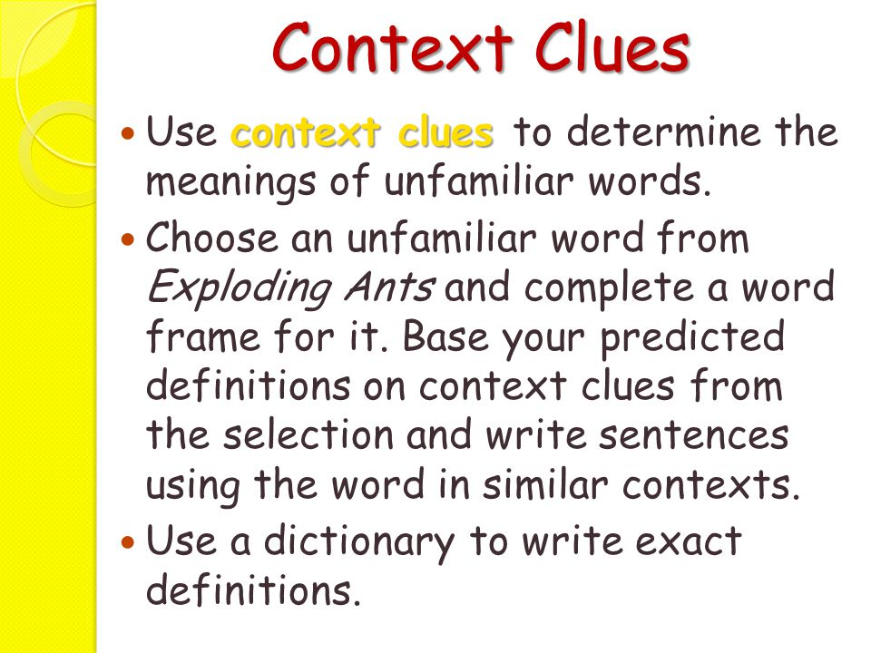 Context Clues context clues Use context clues to determine the meanings of unfamiliar words. Choose an unfamiliar word from Exploding Ants and complet