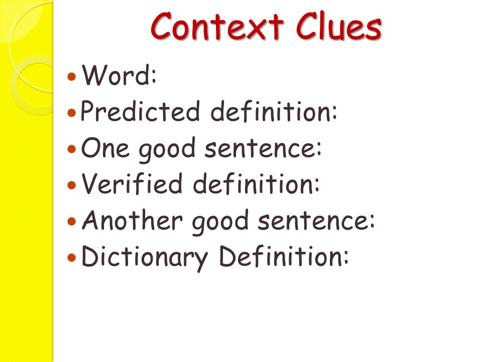 Context Clues Word: Predicted definition: One good sentence: Verified definition: Another good sentence: Dictionary Definition: