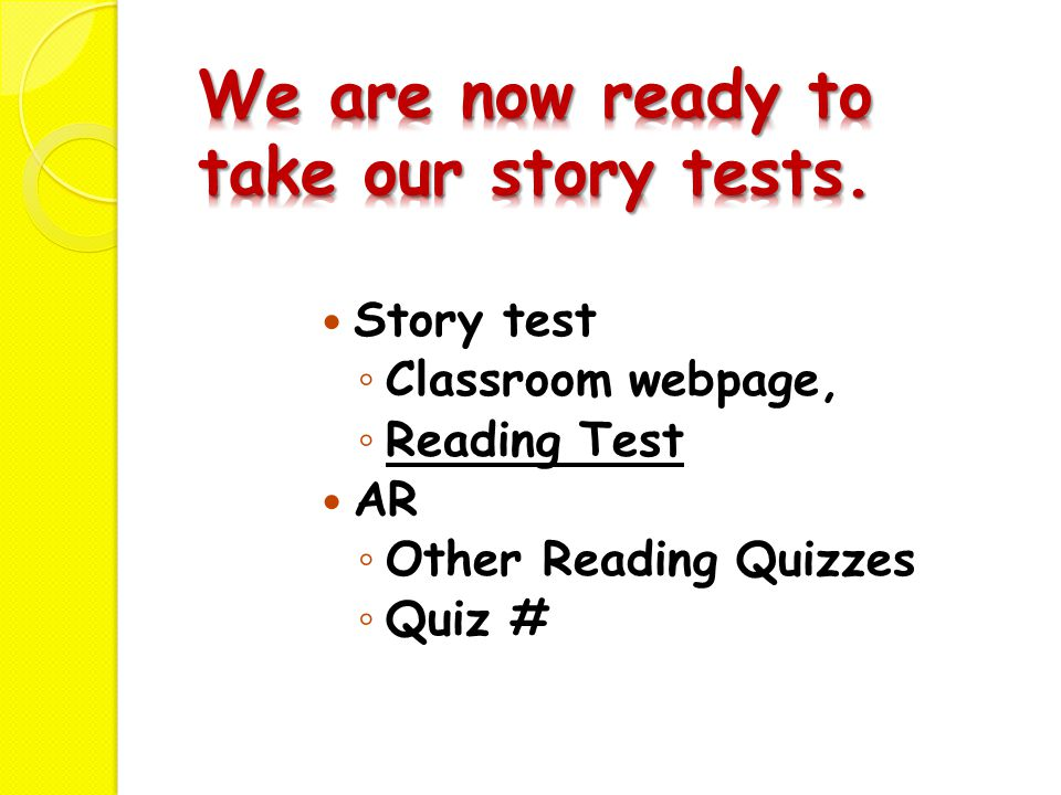 Story test ◦ Classroom webpage, ◦ Reading Test AR ◦ Other Reading Quizzes ◦ Quiz #