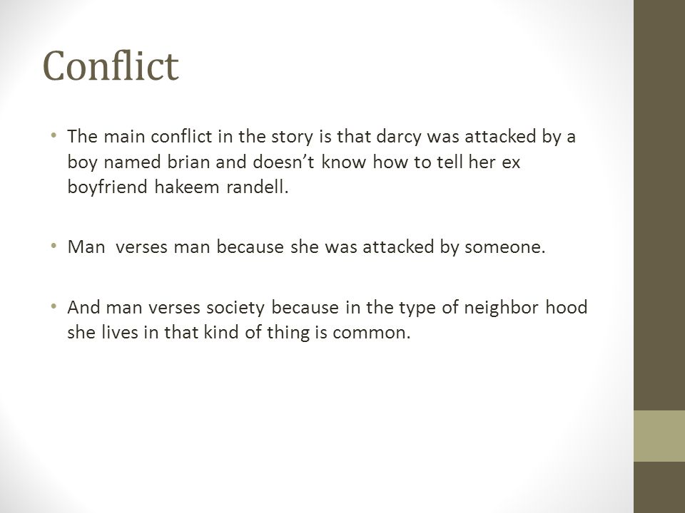 Conflict The main conflict in the story is that darcy was attacked by a boy named brian and doesn't know how to tell her ex boyfriend hakeem randell.