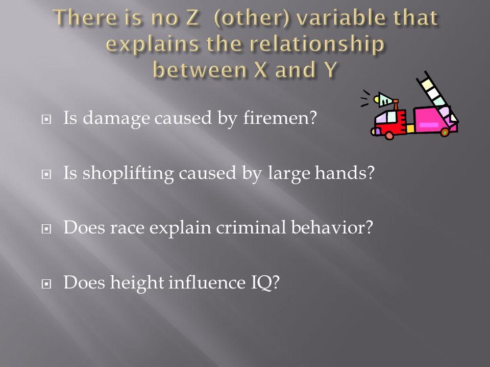  Is damage caused by firemen.  Is shoplifting caused by large hands.