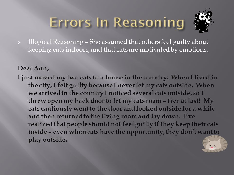  Illogical Reasoning – She assumed that others feel guilty about keeping cats indoors, and that cats are motivated by emotions.