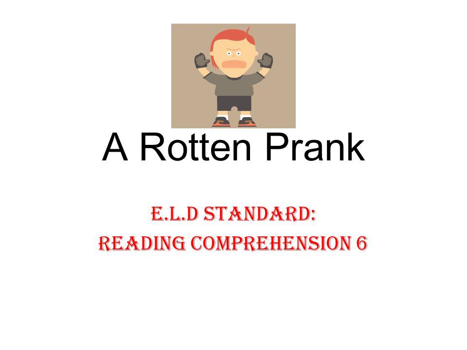 A Rotten Prank E.L.D Standard: Reading Comprehension 6