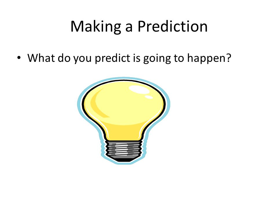 Making a Prediction What do you predict is going to happen?