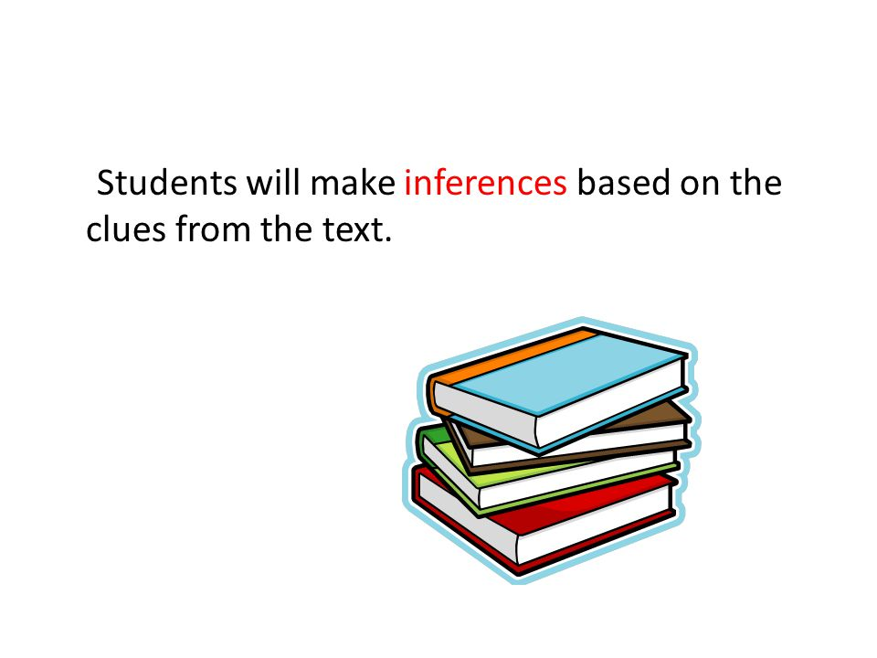 Students will make inferences based on the clues from the text.