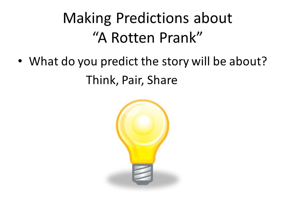 """Making Predictions about """"A Rotten Prank"""" What do you predict the story will be about? Think, Pair, Share"""