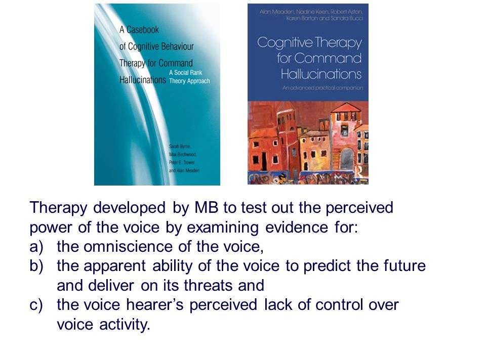 Therapy developed by MB to test out the perceived power of the voice by examining evidence for: a)the omniscience of the voice, b)the apparent ability