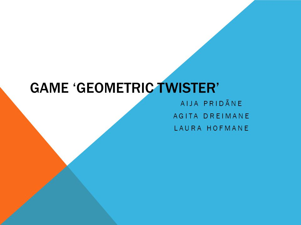 GAME 'GEOMETRIC TWISTER' AIJA PRIDĀNE AGITA DREIMANE LAURA HOFMANE