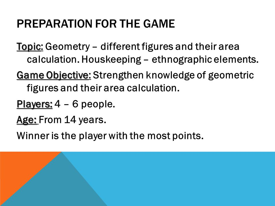 PREPARATION FOR THE GAME Topic Topic: Geometry – different figures and their area calculation.