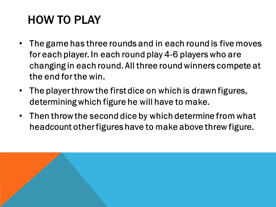 HOW TO PLAY The game has three rounds and in each round is five moves for each player.