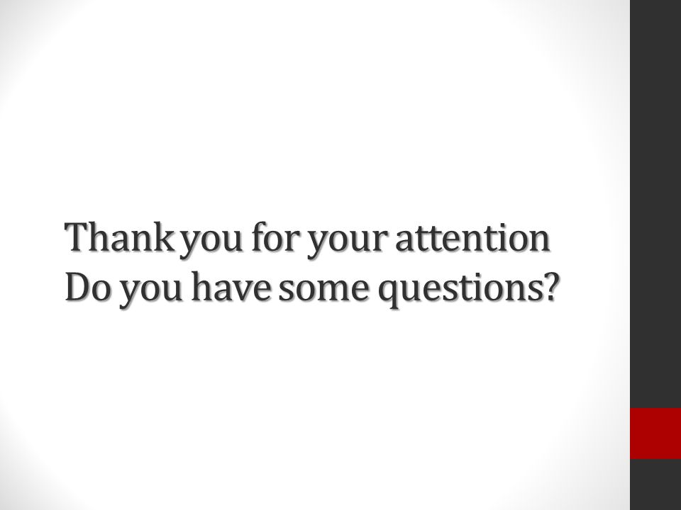 Thank you for your attention Do you have some questions