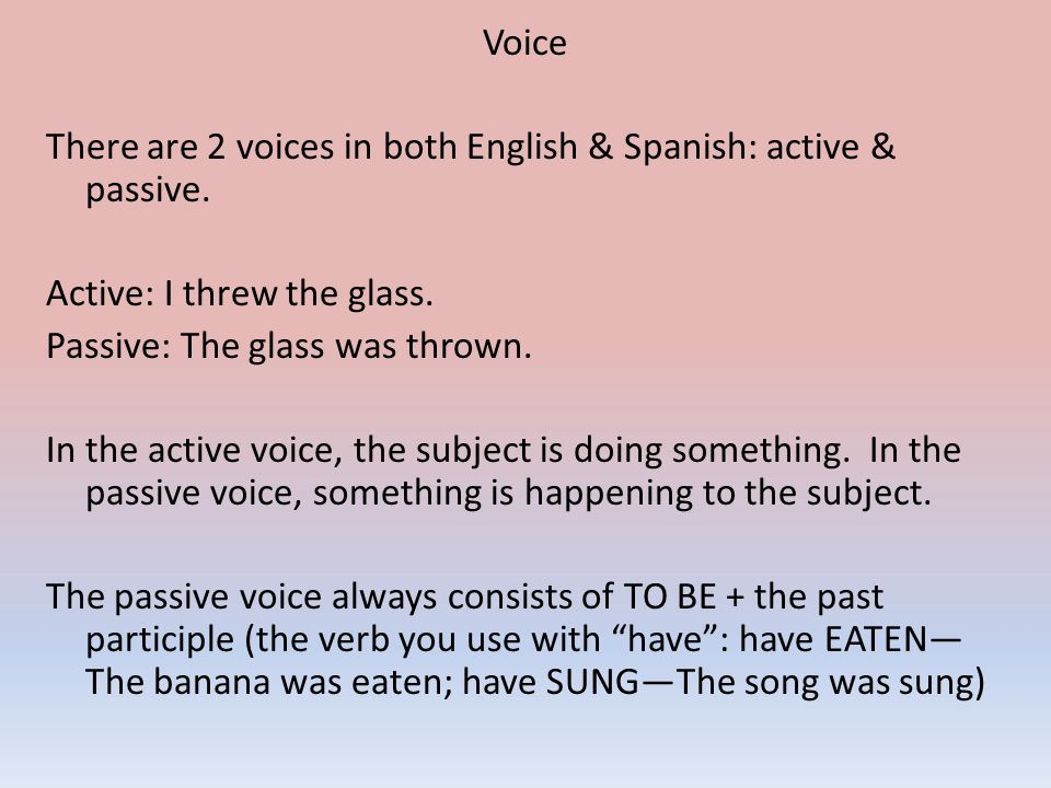 Voice There are 2 voices in both English & Spanish: active & passive.