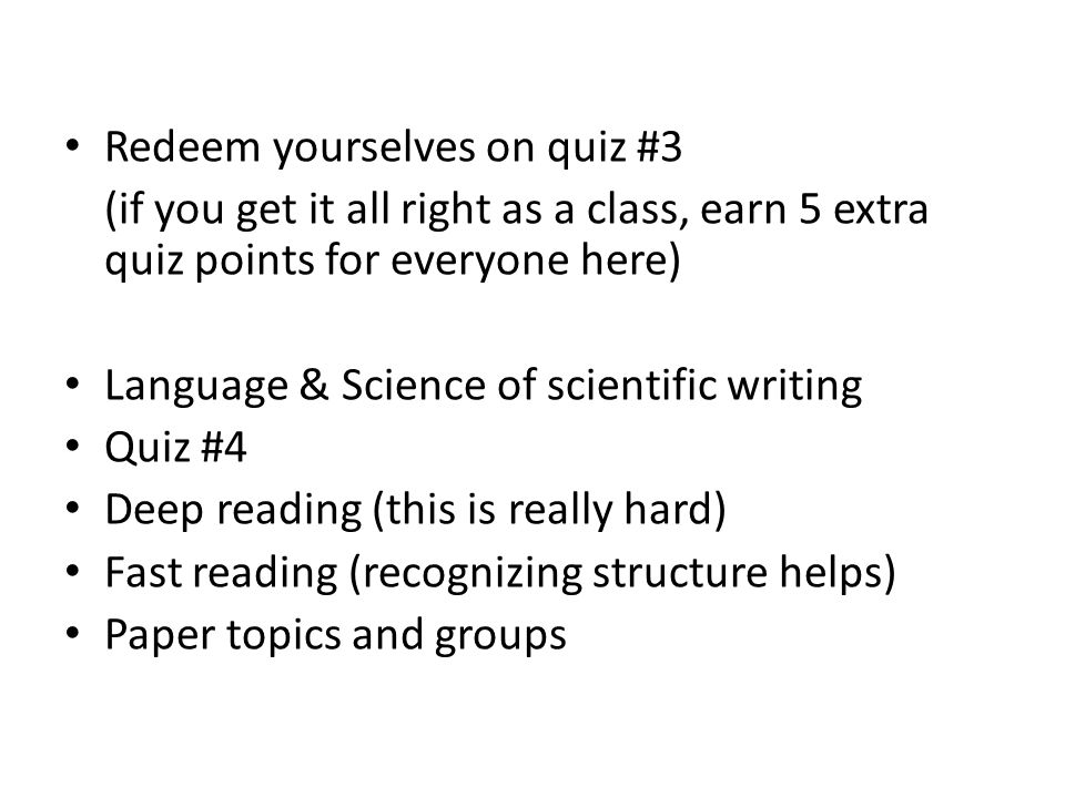 Redeem yourselves on quiz #3 (if you get it all right as a class, earn 5 extra quiz points for everyone here) Language & Science of scientific writing