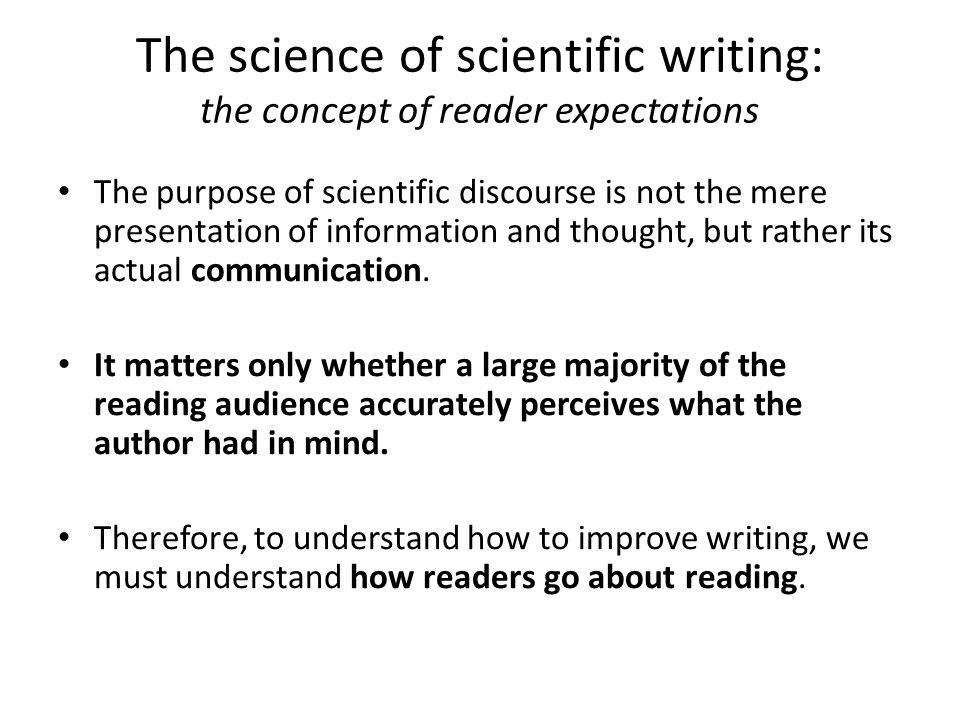 The science of scientific writing: the concept of reader expectations The purpose of scientific discourse is not the mere presentation of information