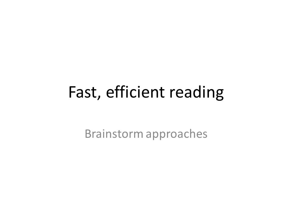 Fast, efficient reading Brainstorm approaches
