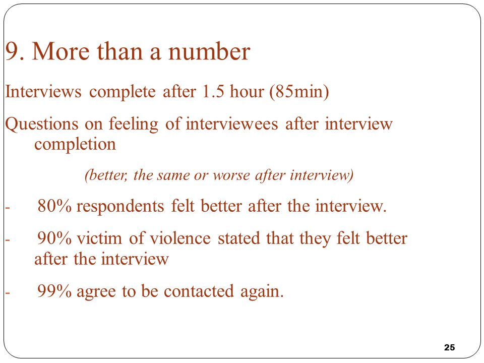 25 9. More than a number Interviews complete after 1.5 hour (85min) Questions on feeling of interviewees after interview completion (better, the same