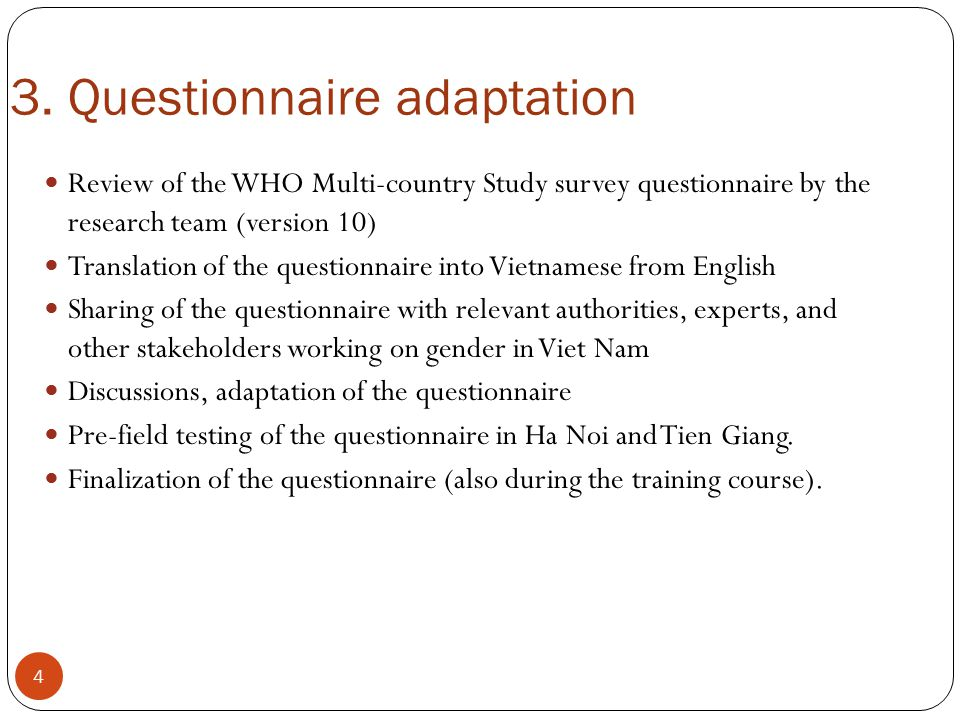 4 3. Questionnaire adaptation Review of the WHO Multi-country Study survey questionnaire by the research team (version 10) Translation of the question