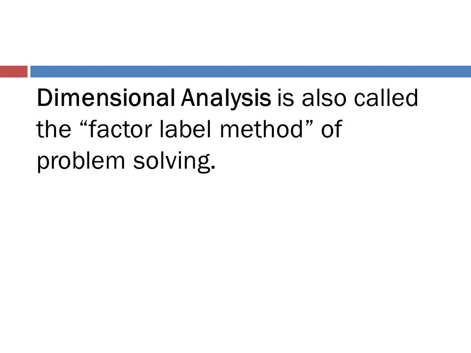 """Dimensional Analysis is also called the """"factor label method"""" of problem solving."""