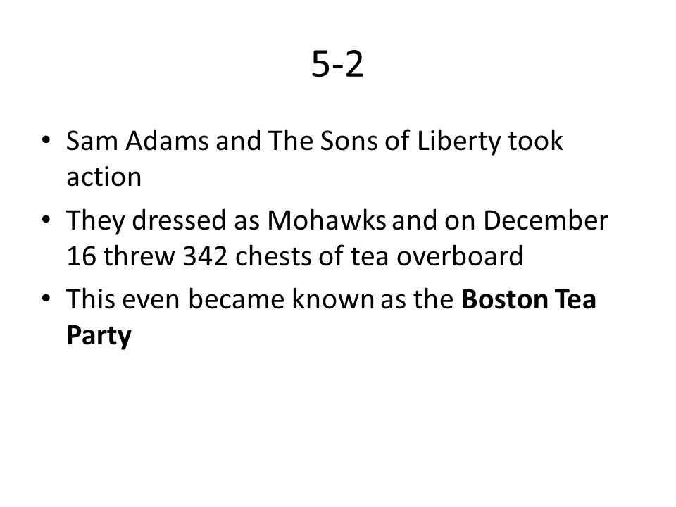 5-2 When word reached King George III he realized that Britain was losing the colonies – We must master them or totally leave them alone 1774 Coercive Acts – Response by Parliament to the Boston Tea Party – Closed Boston Harbor until the colonists paid for the tea