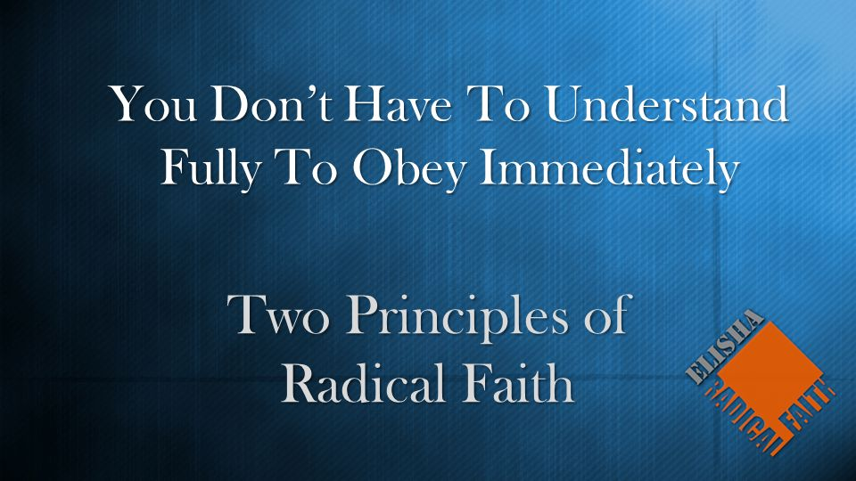 You Don't Have To Understand Fully To Obey Immediately