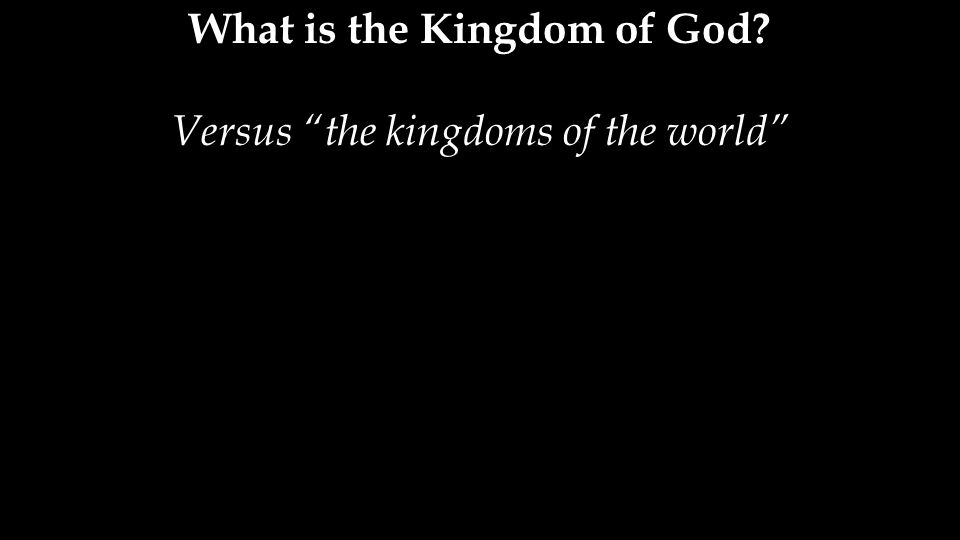 Versus the kingdoms of the world