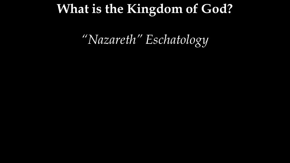 What is the Kingdom of God? Nazareth Eschatology