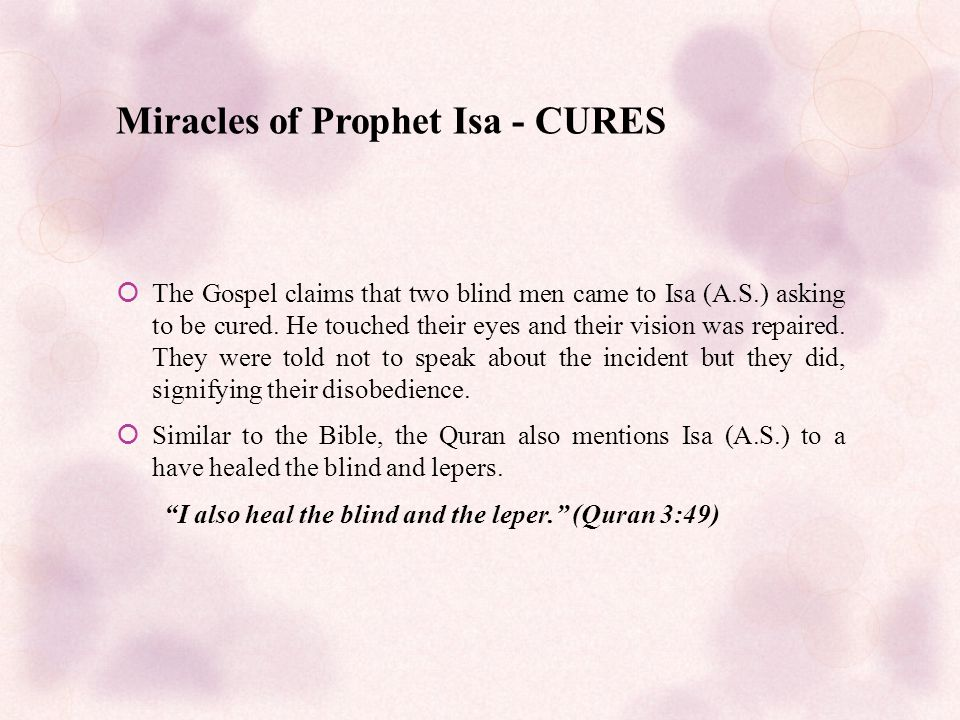 Miracles of Prophet Isa - CURES  The Gospel claims that two blind men came to Isa (A.S.) asking to be cured.