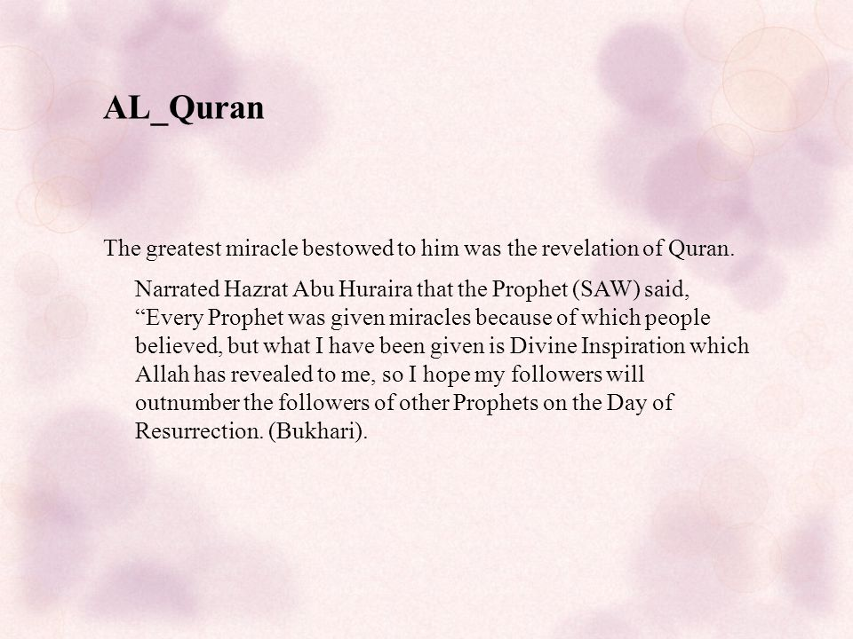 AL_Quran The greatest miracle bestowed to him was the revelation of Quran.