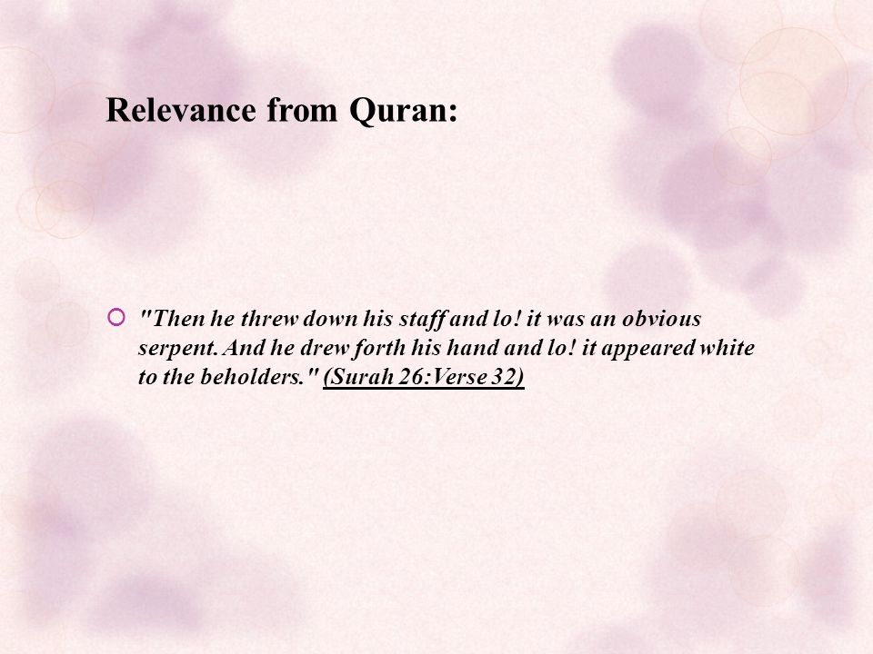 Relevance from Quran:  Then he threw down his staff and lo.
