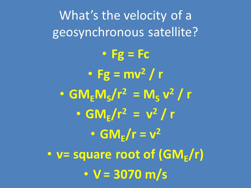 What's the velocity of a geosynchronous satellite.