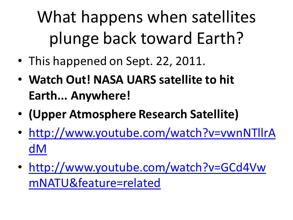 What happens when satellites plunge back toward Earth.