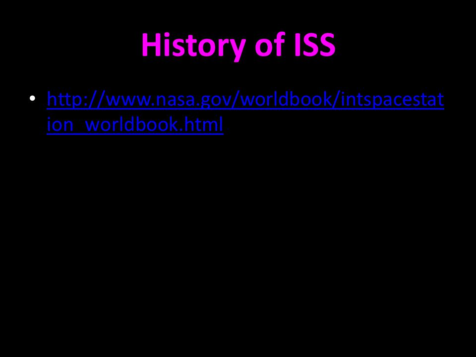 History of ISS http://www.nasa.gov/worldbook/intspacestat ion_worldbook.html http://www.nasa.gov/worldbook/intspacestat ion_worldbook.html