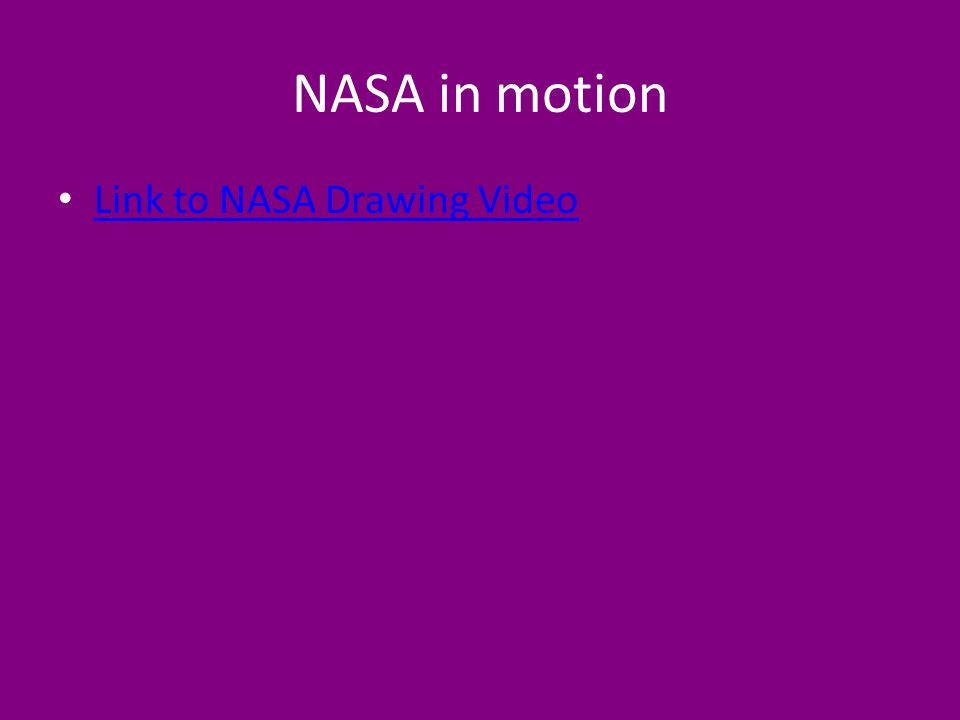 NASA in motion Link to NASA Drawing Video