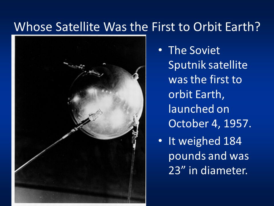 Whose Satellite Was the First to Orbit Earth.