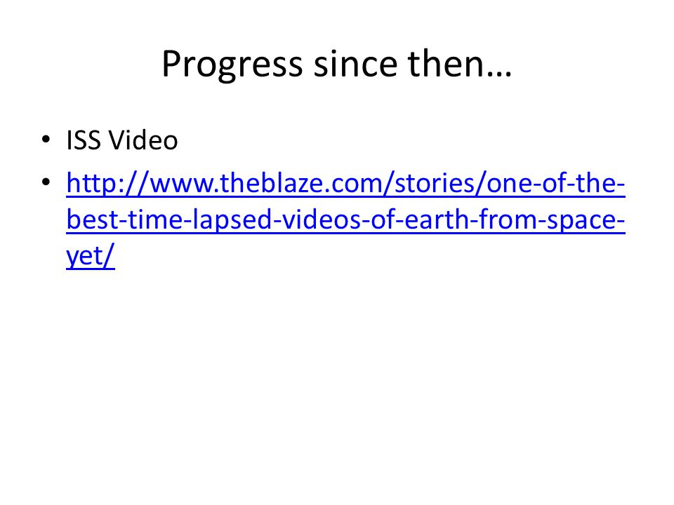 Progress since then… ISS Video http://www.theblaze.com/stories/one-of-the- best-time-lapsed-videos-of-earth-from-space- yet/ http://www.theblaze.com/stories/one-of-the- best-time-lapsed-videos-of-earth-from-space- yet/