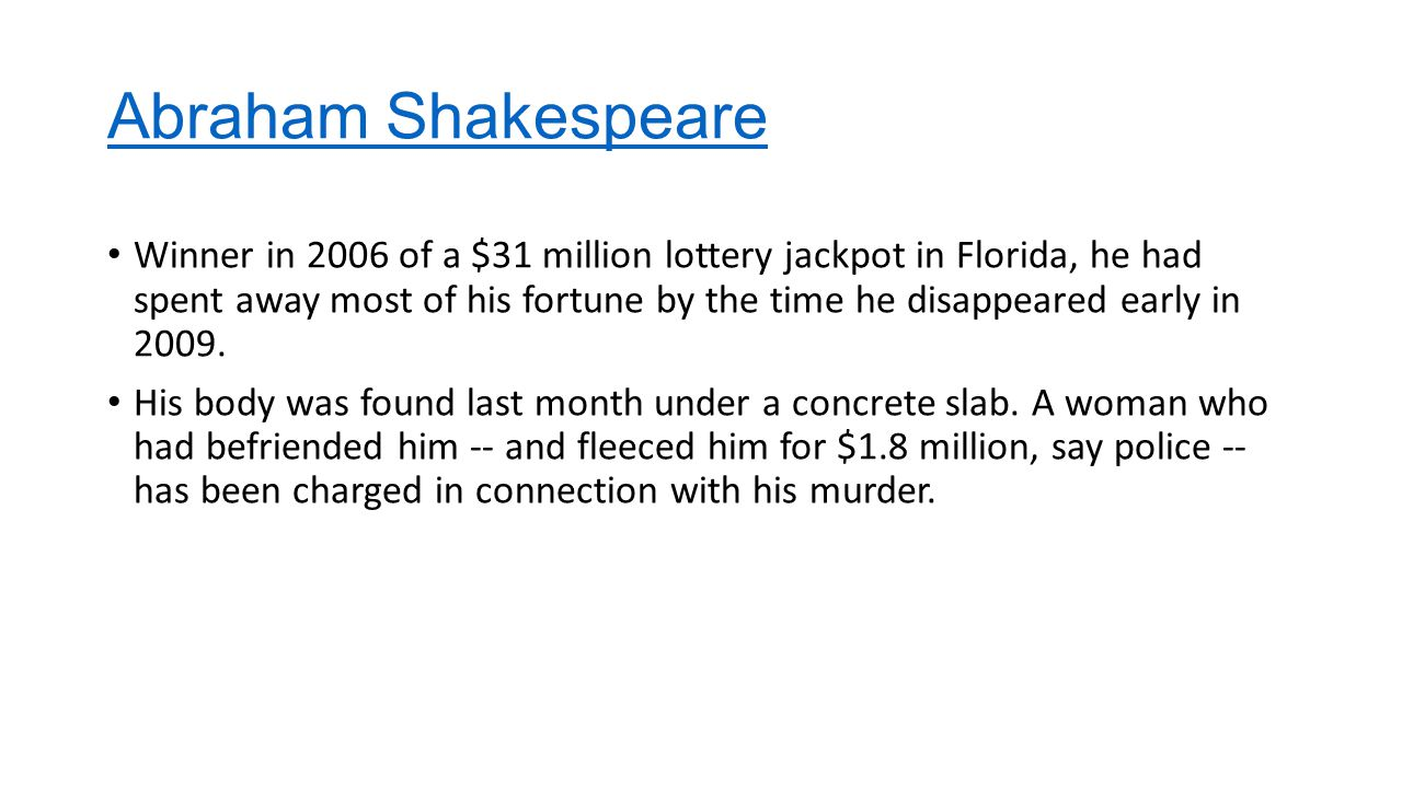 Abraham Shakespeare Winner in 2006 of a $31 million lottery jackpot in Florida, he had spent away most of his fortune by the time he disappeared early