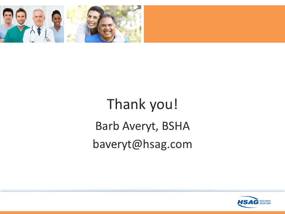 Thank you! Barb Averyt, BSHA baveryt@hsag.com