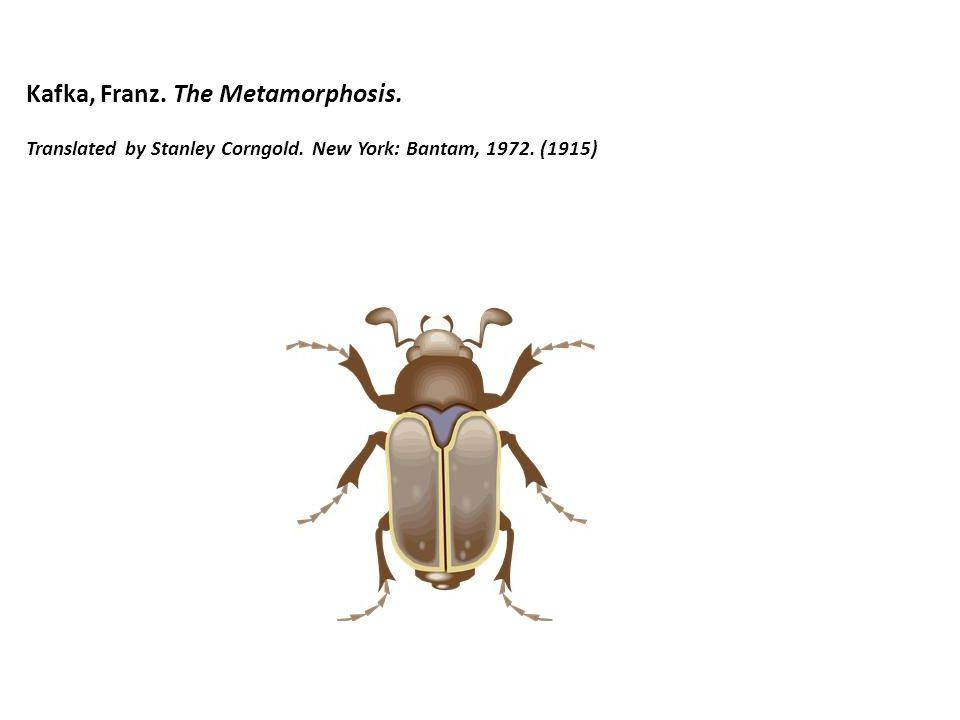 Kafka, Franz. The Metamorphosis. Translated by Stanley Corngold. New York: Bantam, 1972. (1915)
