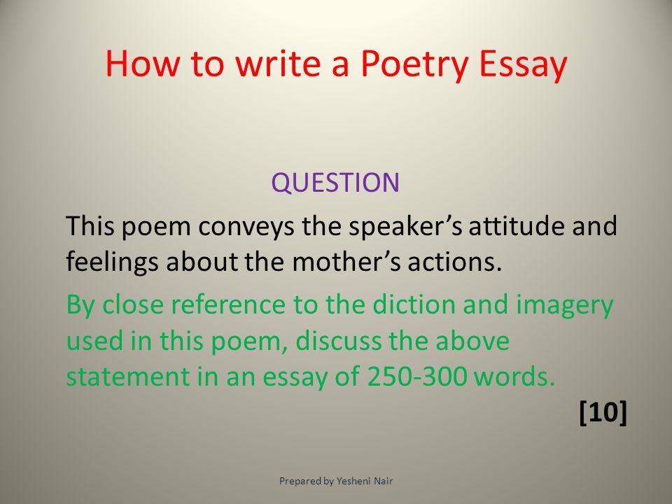 How to write a Poetry Essay QUESTION This poem conveys the speaker's attitude and feelings about the mother's actions. By close reference to the dicti