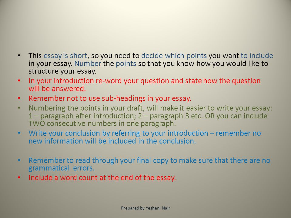 This essay is short, so you need to decide which points you want to include in your essay. Number the points so that you know how you would like to st