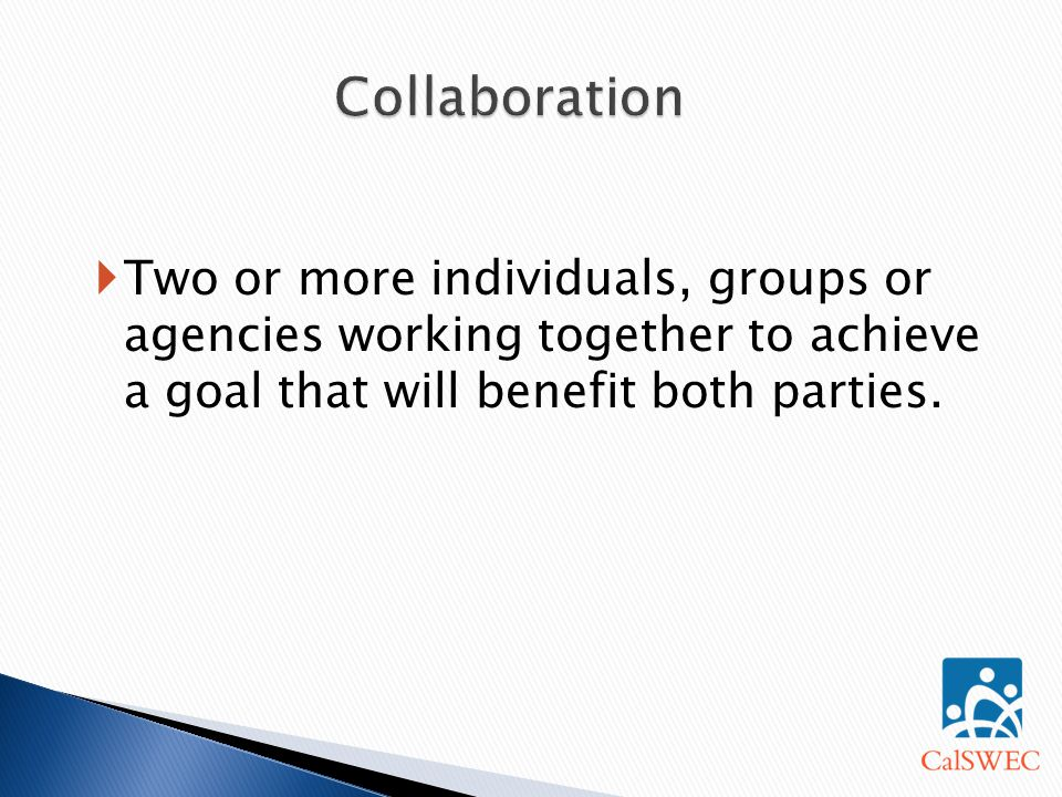  Two or more individuals, groups or agencies working together to achieve a goal that will benefit both parties.