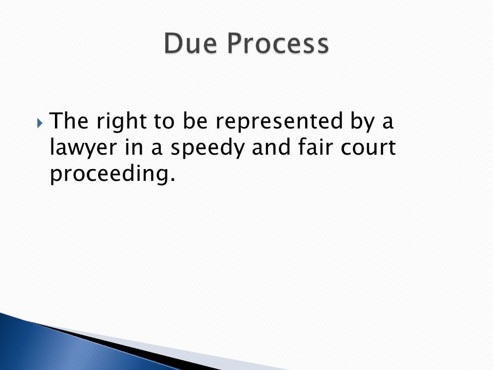  The right to be represented by a lawyer in a speedy and fair court proceeding.