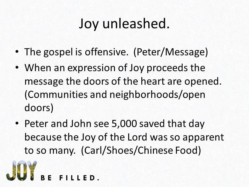Joy unleashed. The gospel is offensive.