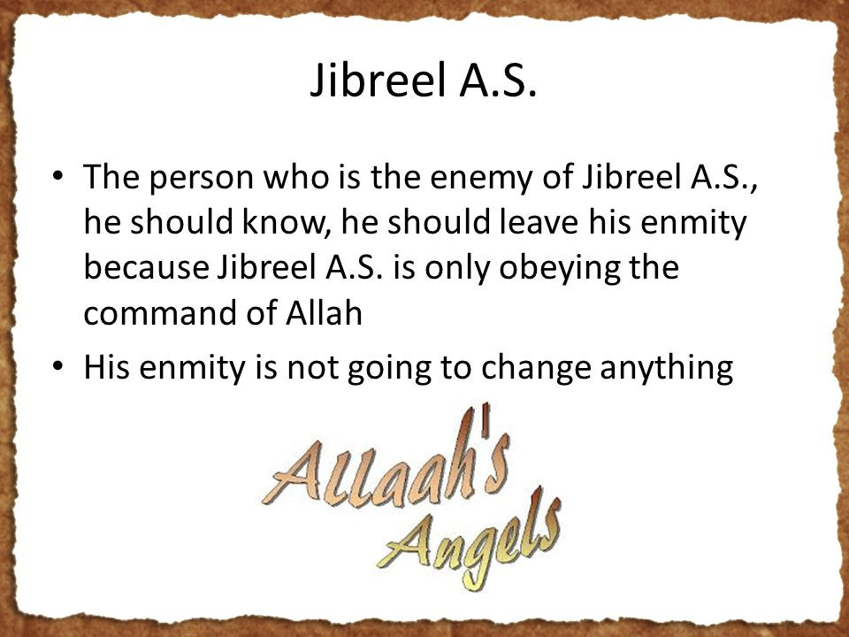 Jibreel A.S. The person who is the enemy of Jibreel A.S., he should know, he should leave his enmity because Jibreel A.S. is only obeying the command