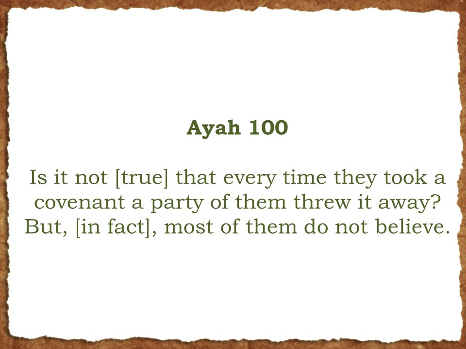 Ayah 100 Is it not [true] that every time they took a covenant a party of them threw it away.